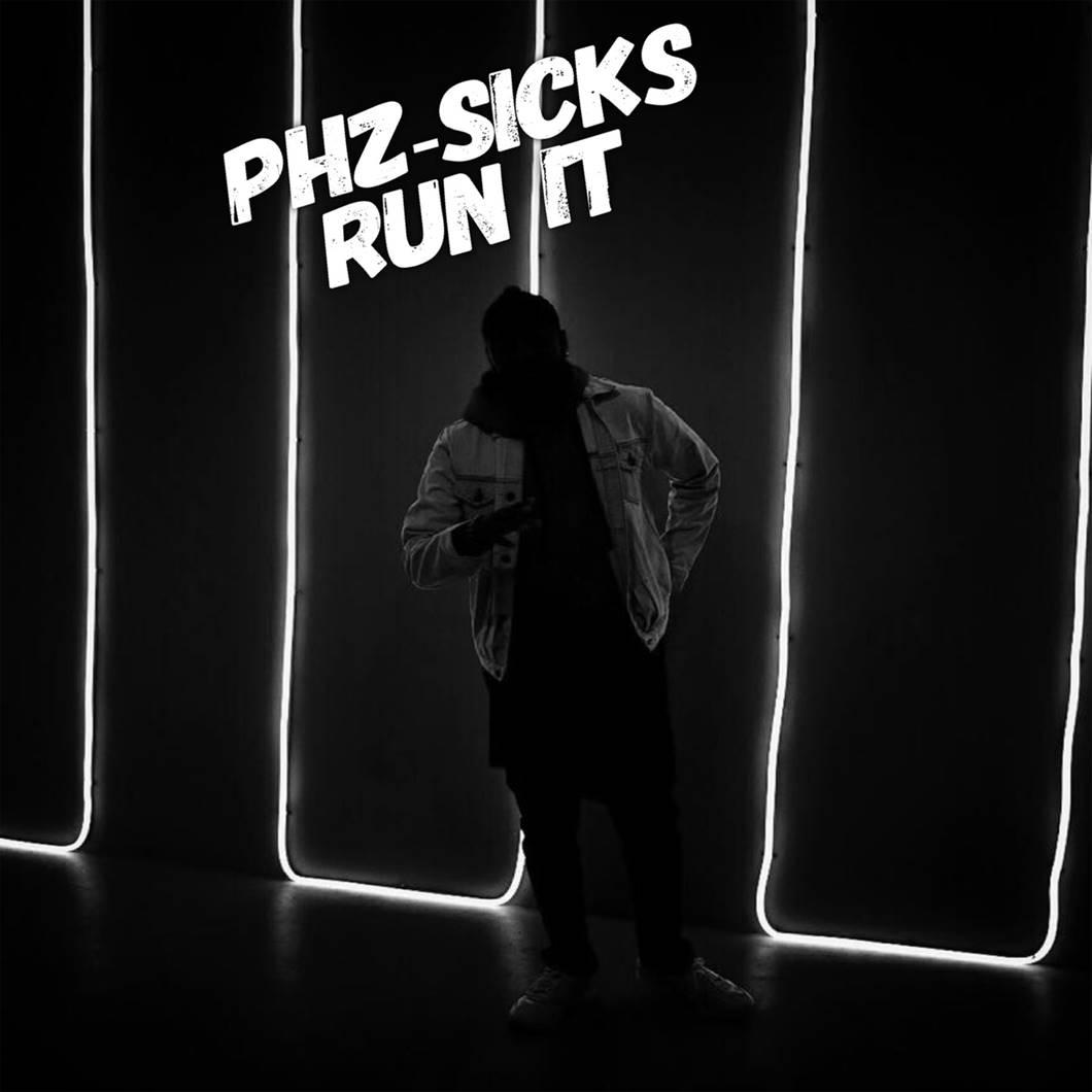 "New Music: PHZ-Sicks – ""Run It"""