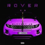 "New Music: BlocBoy JB – ""Rover 2.0"" (feat. 21 Savage)"