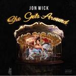 """New Music: Jon Wick – """"She Gets Around"""""""