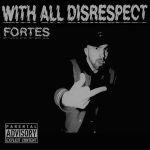 EP: Fortes – With All Disrespect