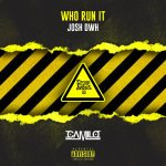 "New Music: Josh DWH – ""Who Run It (Freestyle)"""