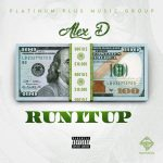 "New Music: Alex D – ""Run It Up"""