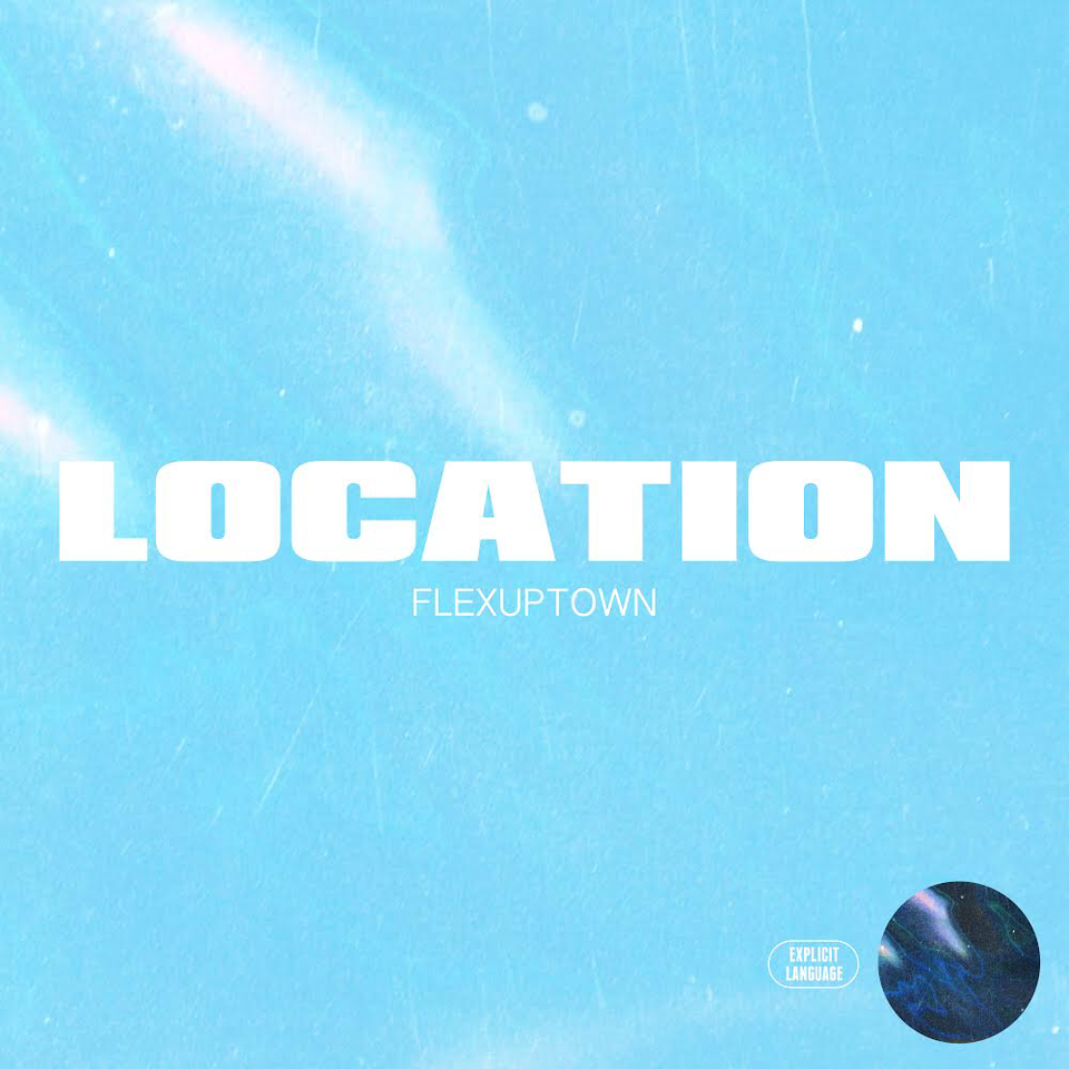 New Music: FLEXUPTOWN – Location