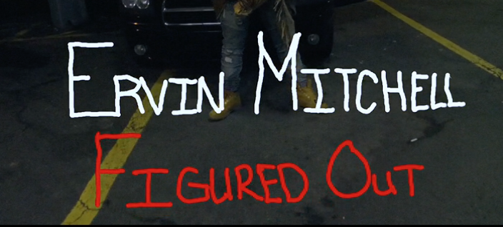 """New Video: Ervin Mitchell – """"Figured Out"""""""