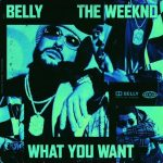"New Music: Belly – ""What You Want"" (feat. The Weeknd)"