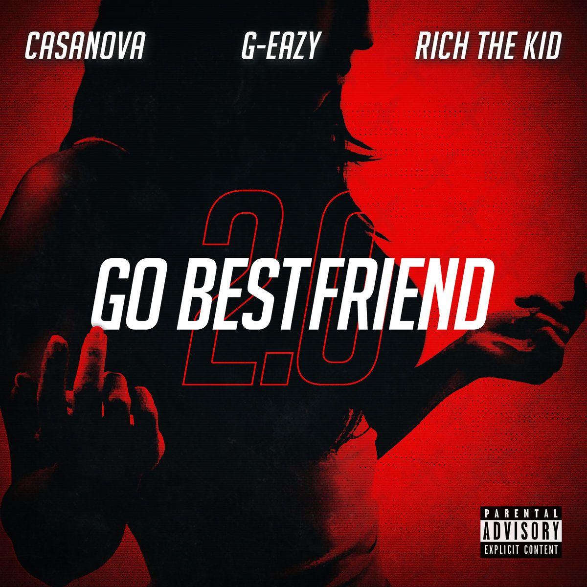 "New Music: Casanova – ""Go Bestfriend 2.0"" (feat. G-Eazy & Rich The Kid)"