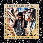 "New Music: Ron Shirley II – ""Show Me"""