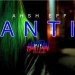 "New Video: Ahsh Eff – ""ANTI"""