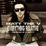 "New Album: Matt The V – ""Everything Relative"""