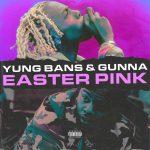 """New Music: Yung Bans & Gunna – """"Easter Pink"""""""