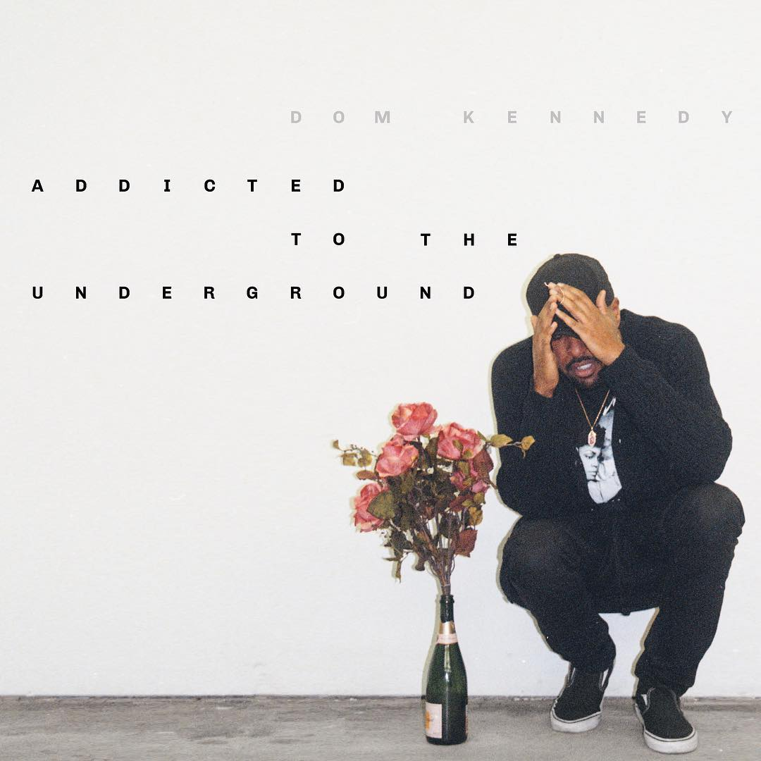 """New Music: Dom Kennedy – """"Addicted To The Underground"""" [EP]"""