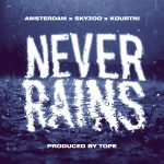 "New Music: Amsterdam – ""Never Rains"" (feat. Skyzoo & Kourtni) [Prod. TOPE]"