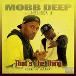 """New Music: Mobb Deep – """"That's The Thing"""" (feat. Melissa J)"""