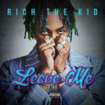 """New Music: Rich The Kid – """"Leave Me"""""""