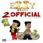 """New Music: Ezzy Money """"2 Official"""" (feat. Lil Baby)"""