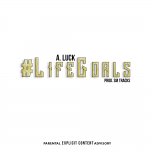"New Music: A.Luck – ""Life Goals"""