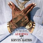 """New Music: Kevin Gates – """"Adding Up"""""""