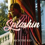 "New Music: Rich The Kid – ""Splashin"""