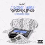 """New Music: Jabo – """"Never Stop Working"""" (feat. Young Scooter & Yung Bans)"""