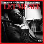 "New Music: Juicy J – ""Let Me See"" (feat. Kevin Gates & Lil Skies)"