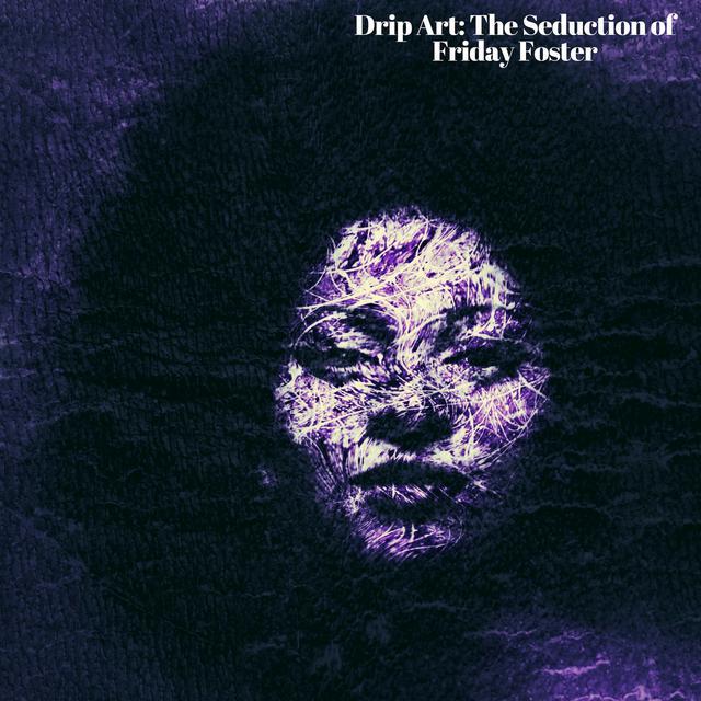 "New Album: STLM – ""Drip Art: Seduction of Friday Foster"""