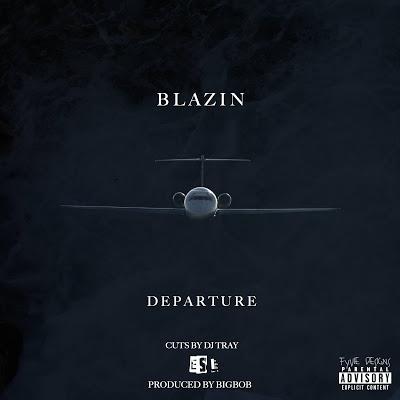 "New Music: Blazin -""Departure"" [Prod. BigBob]"