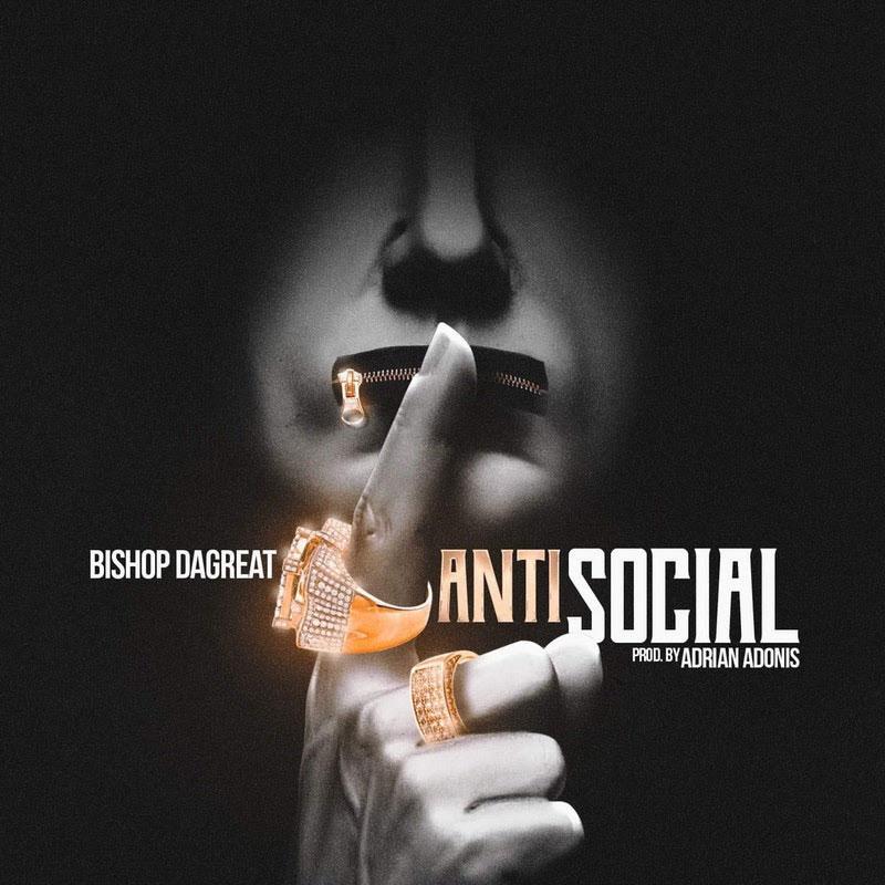 "New Music: Bishop Da Great – ""Anti Social"""