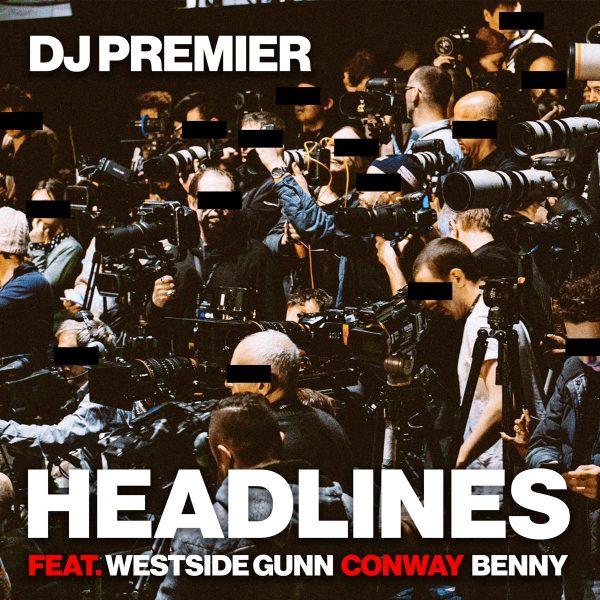 "New Music: DJ Premier – ""Headlines"" (feat. Conway, Westside Gunn & Benny)"
