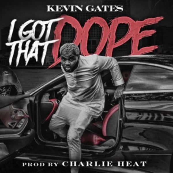 """New Music: Kevin Gates – """"I Got That Dope"""""""